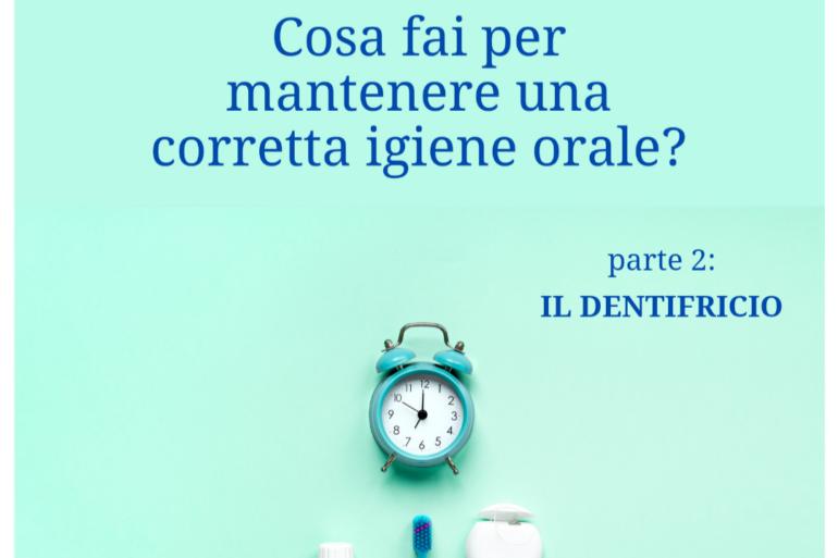 Cosa fai per mantenere una corretta igiene orale? parte 2 – IL DENTIFRICIO